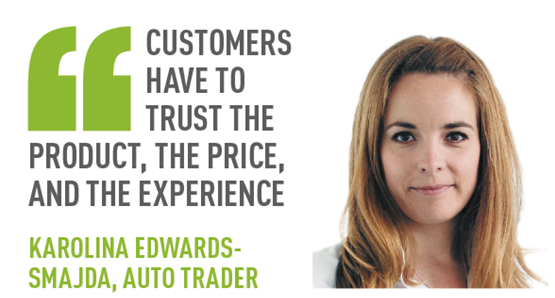 Customers have to trust the product, the price, and the experience KAROLINA EDWARDS-SMAJDA, AUTO TRADER