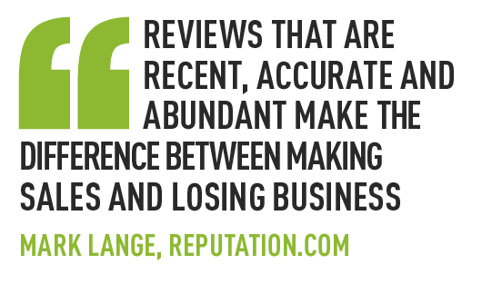 reviews that are recent, accurate and abundant make the difference between making sales and losing business  mark lange, reputation.com